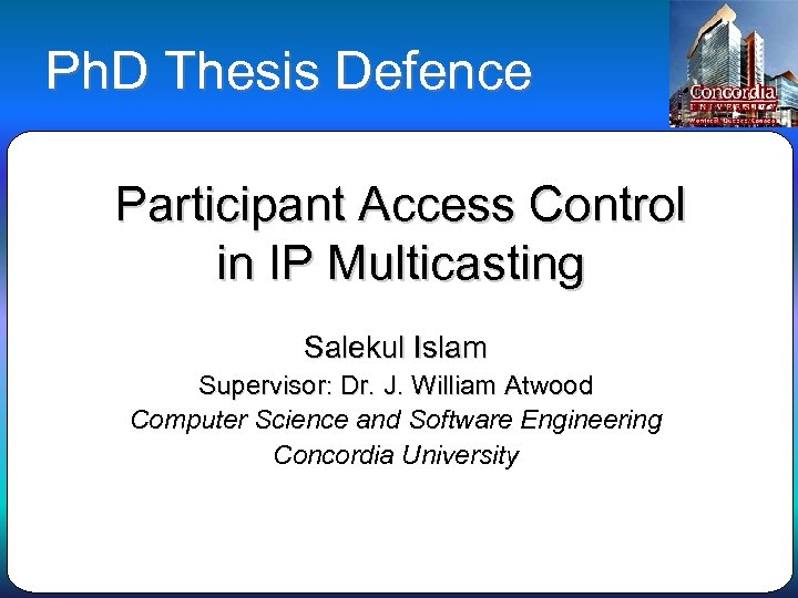 Ph. D Thesis Defence Participant Access Control in IP Multicasting Salekul Islam Supervisor: Dr.