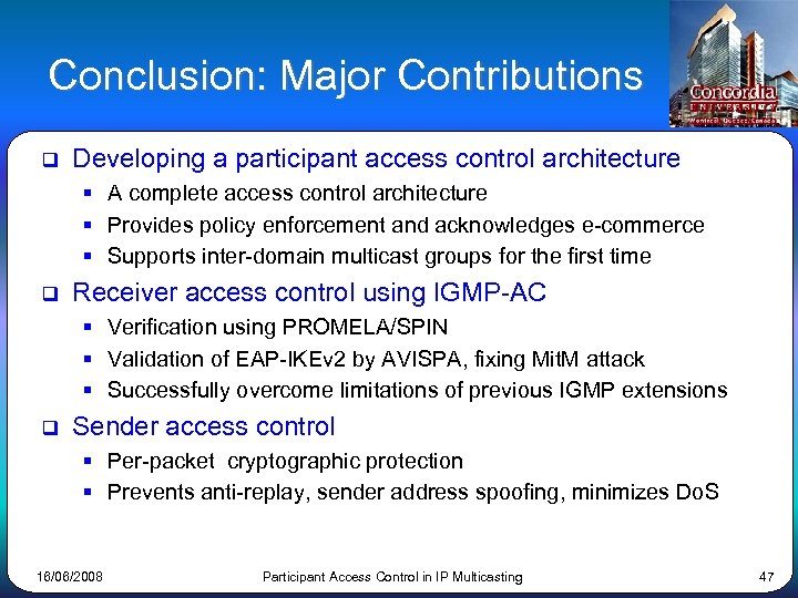 Conclusion: Major Contributions q Developing a participant access control architecture § A complete access