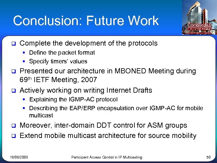 Conclusion: Future Work q Complete the development of the protocols § Define the packet