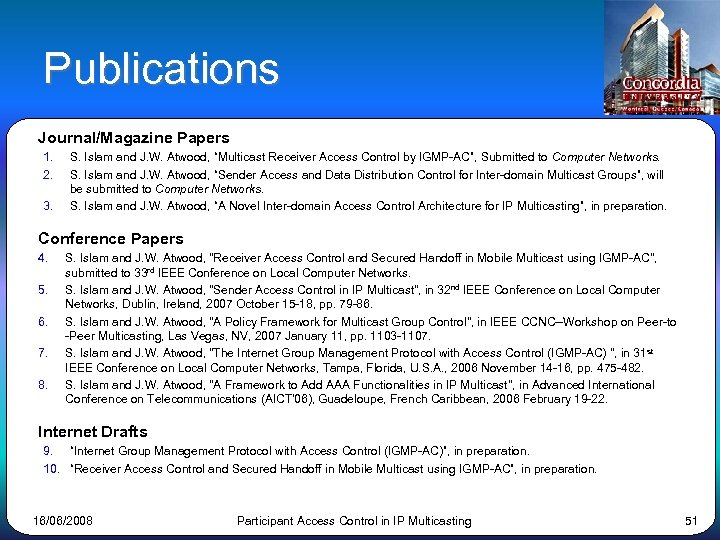 "Publications Journal/Magazine Papers 1. 2. 3. S. Islam and J. W. Atwood, ""Multicast Receiver"