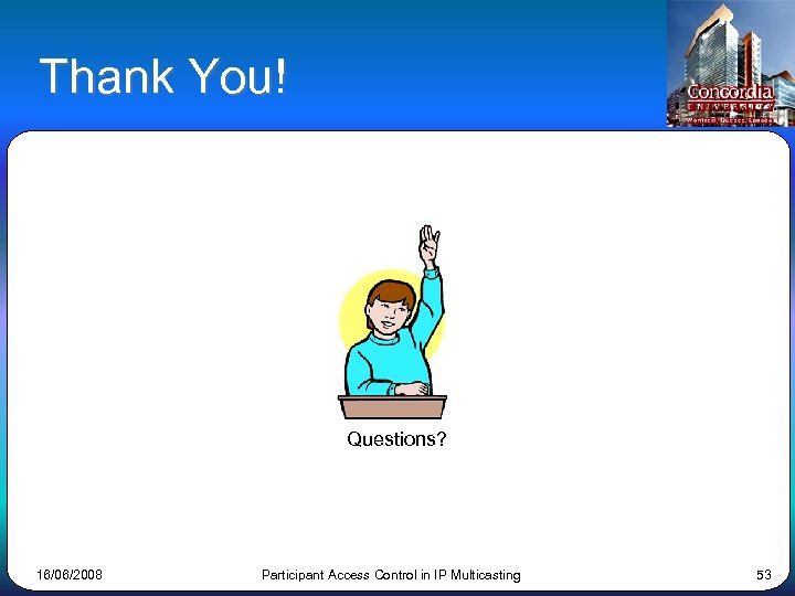 Thank You! Questions? 16/06/2008 Participant Access Control in IP Multicasting 53