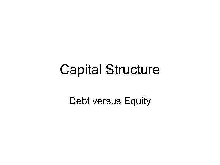 Capital Structure Debt versus Equity