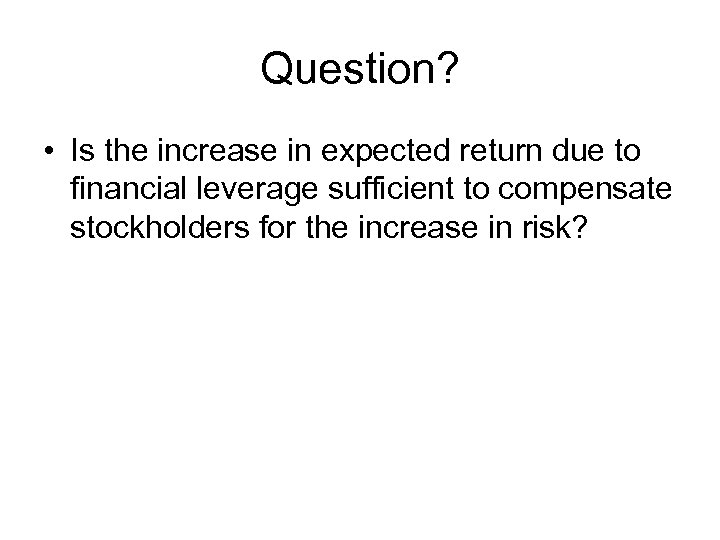 Question? • Is the increase in expected return due to financial leverage sufficient to