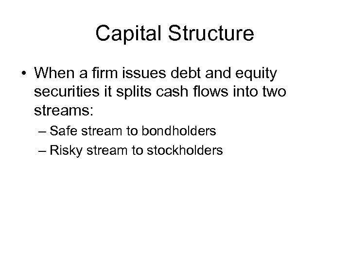 Capital Structure • When a firm issues debt and equity securities it splits cash