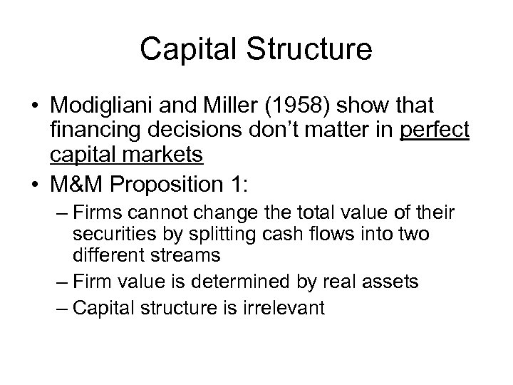 Capital Structure • Modigliani and Miller (1958) show that financing decisions don't matter in