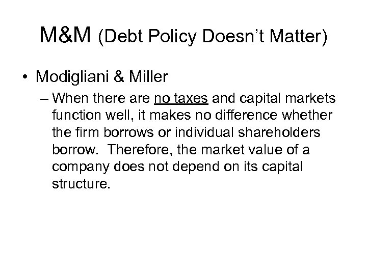 M&M (Debt Policy Doesn't Matter) • Modigliani & Miller – When there are no
