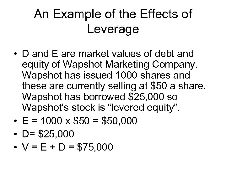 An Example of the Effects of Leverage • D and E are market values