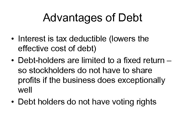 Advantages of Debt • Interest is tax deductible (lowers the effective cost of debt)