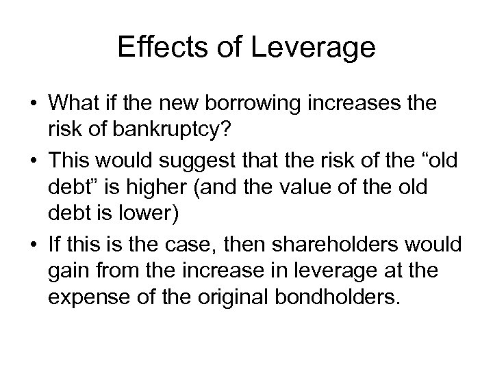 Effects of Leverage • What if the new borrowing increases the risk of bankruptcy?