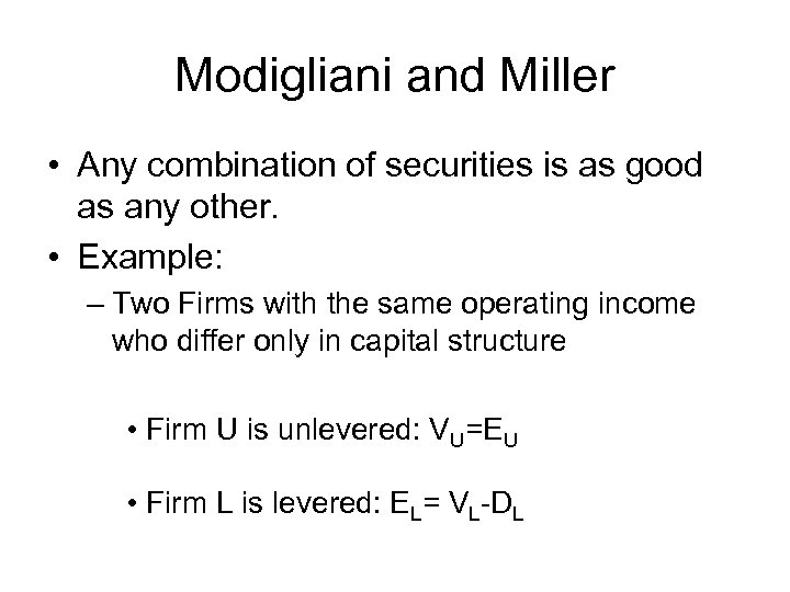 Modigliani and Miller • Any combination of securities is as good as any other.