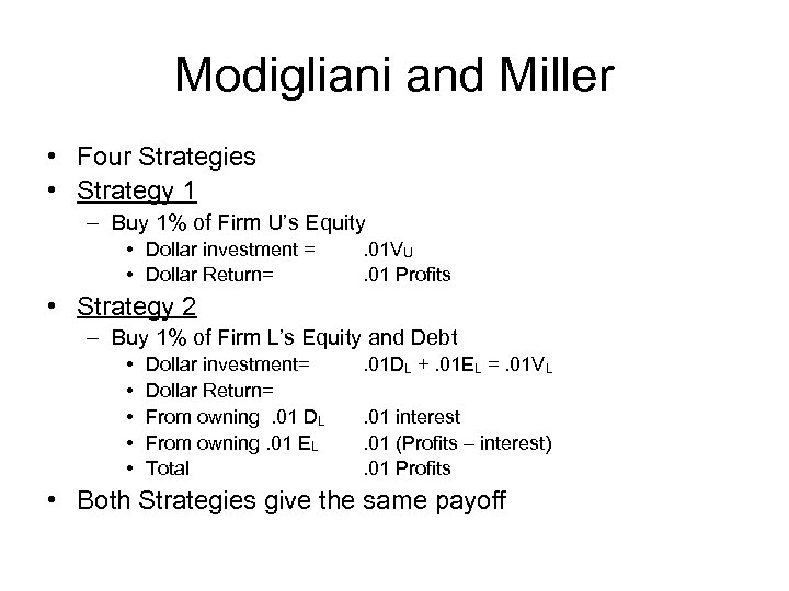 Modigliani and Miller • Four Strategies • Strategy 1 – Buy 1% of Firm