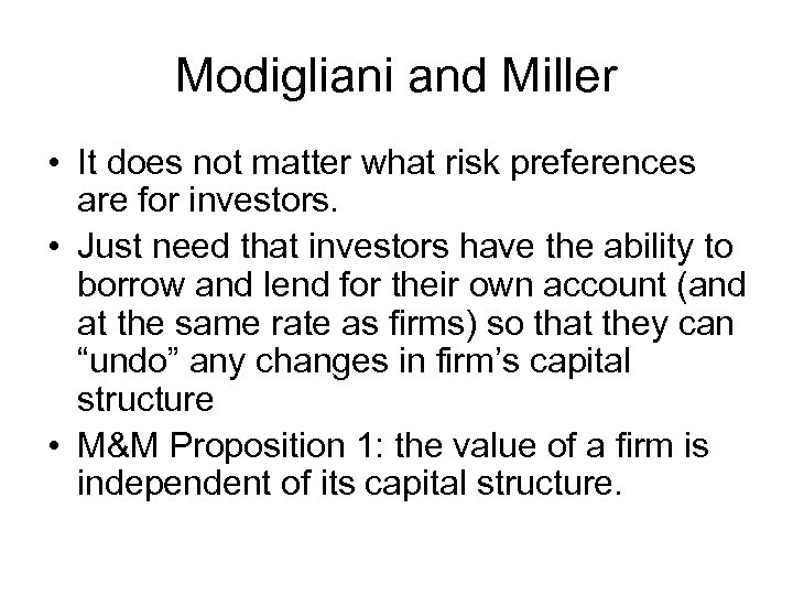 Modigliani and Miller • It does not matter what risk preferences are for investors.