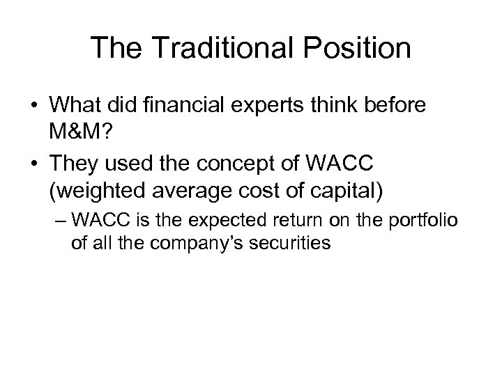 The Traditional Position • What did financial experts think before M&M? • They used