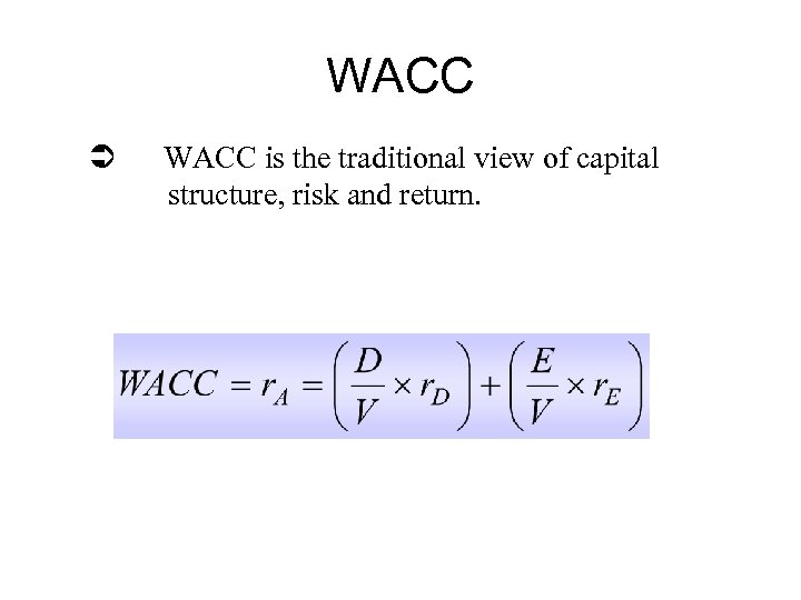 WACC Ü WACC is the traditional view of capital structure, risk and return.