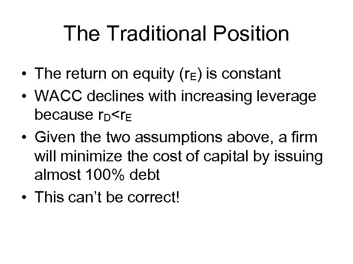 The Traditional Position • The return on equity (r. E) is constant • WACC