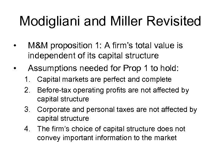 Modigliani and Miller Revisited • • M&M proposition 1: A firm's total value is