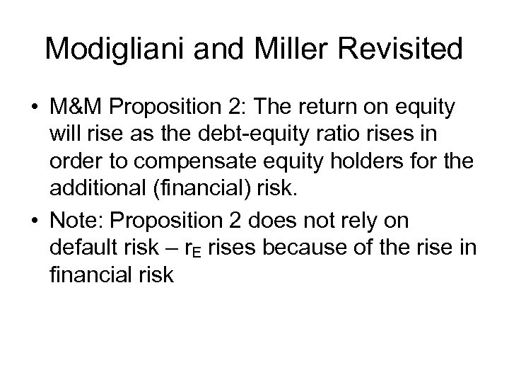 Modigliani and Miller Revisited • M&M Proposition 2: The return on equity will rise