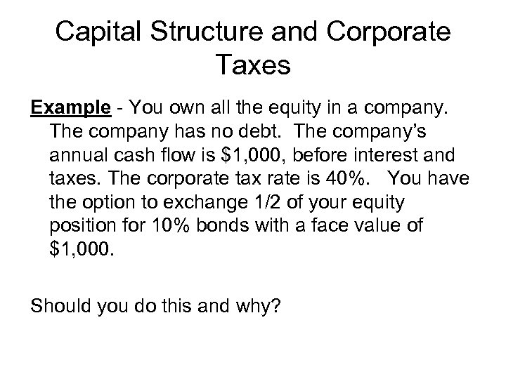 Capital Structure and Corporate Taxes Example - You own all the equity in a
