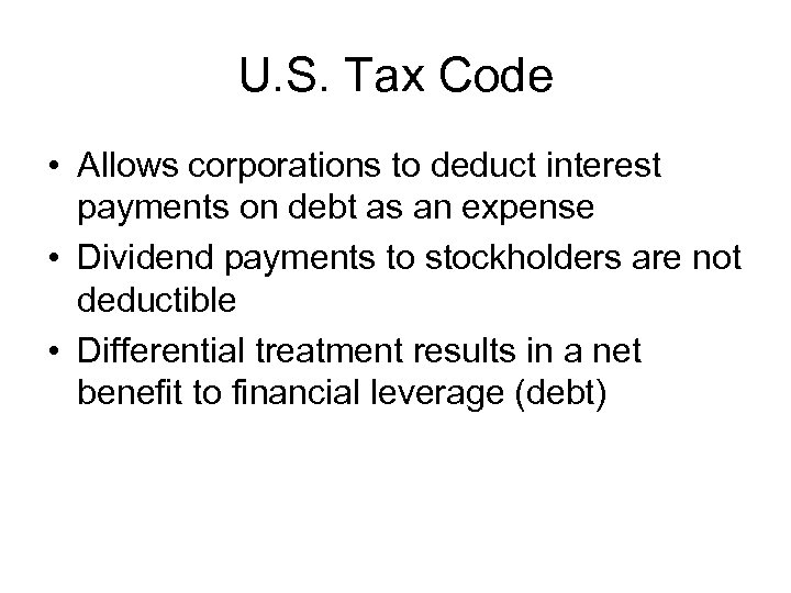U. S. Tax Code • Allows corporations to deduct interest payments on debt as