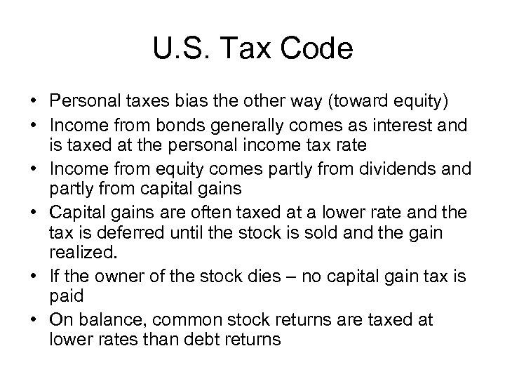 U. S. Tax Code • Personal taxes bias the other way (toward equity) •