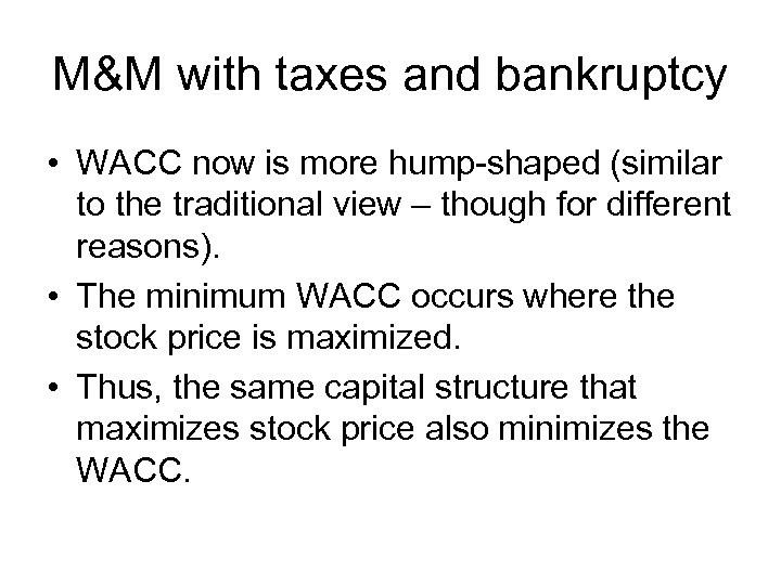 M&M with taxes and bankruptcy • WACC now is more hump-shaped (similar to the