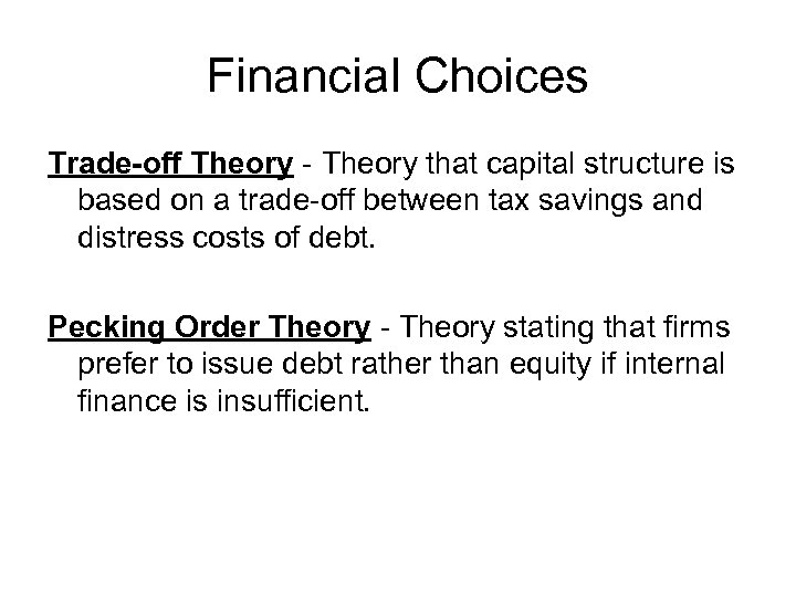 Financial Choices Trade-off Theory - Theory that capital structure is based on a trade-off