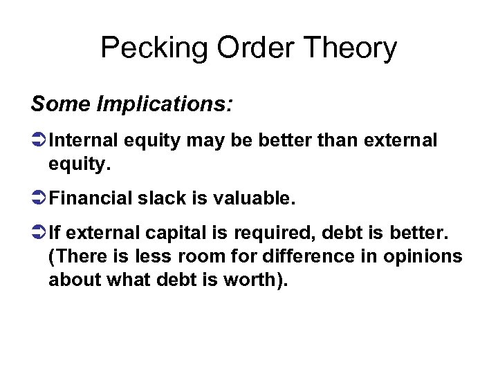 Pecking Order Theory Some Implications: Ü Internal equity may be better than external equity.
