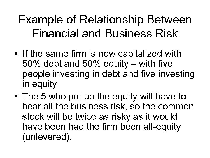 Example of Relationship Between Financial and Business Risk • If the same firm is