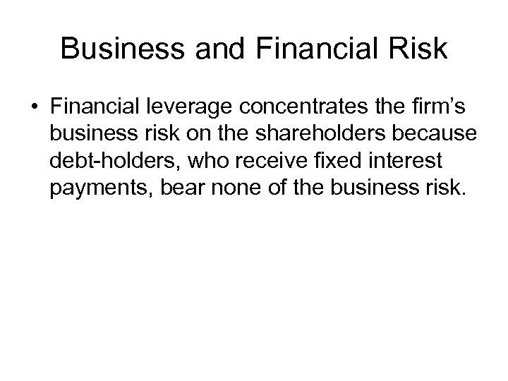 Business and Financial Risk • Financial leverage concentrates the firm's business risk on the