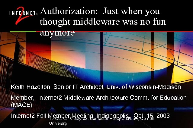 Authorization: Just when you thought middleware was no fun anymore Keith Hazelton, Senior IT