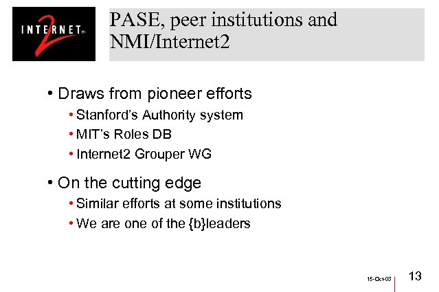 PASE, peer institutions and NMI/Internet 2 • Draws from pioneer efforts • Stanford's Authority