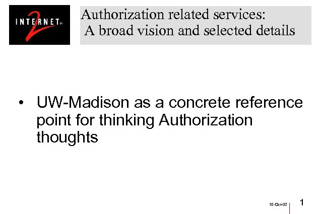 Authorization related services: A broad vision and selected details • UW-Madison as a concrete