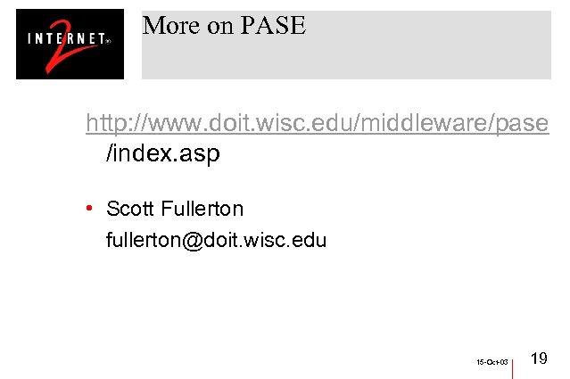 More on PASE http: //www. doit. wisc. edu/middleware/pase /index. asp • Scott Fullerton fullerton@doit.