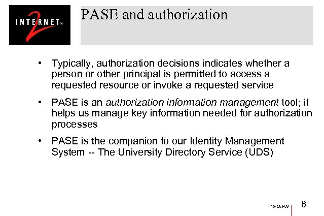 PASE and authorization • Typically, authorization decisions indicates whether a person or other principal