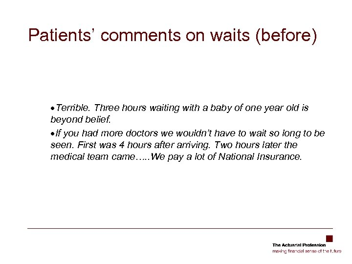 Patients' comments on waits (before) ·Terrible. Three hours waiting with a baby of one