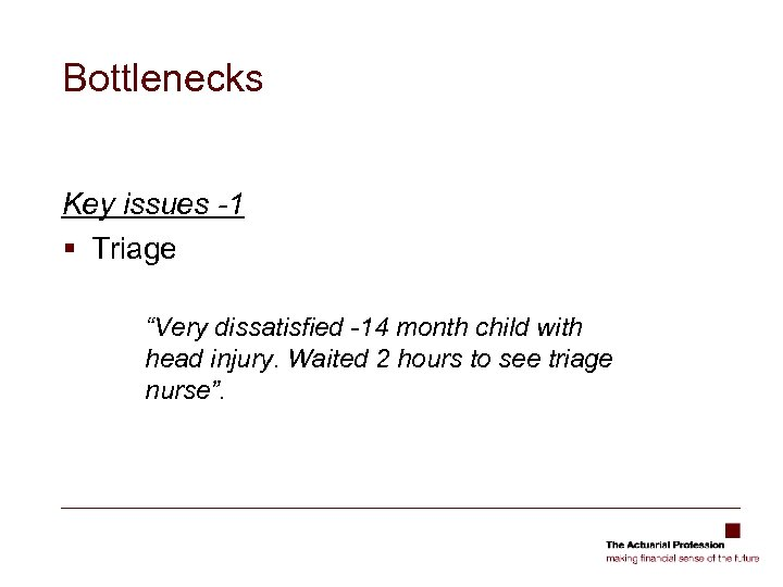"""Bottlenecks Key issues -1 § Triage """"Very dissatisfied -14 month child with head injury."""