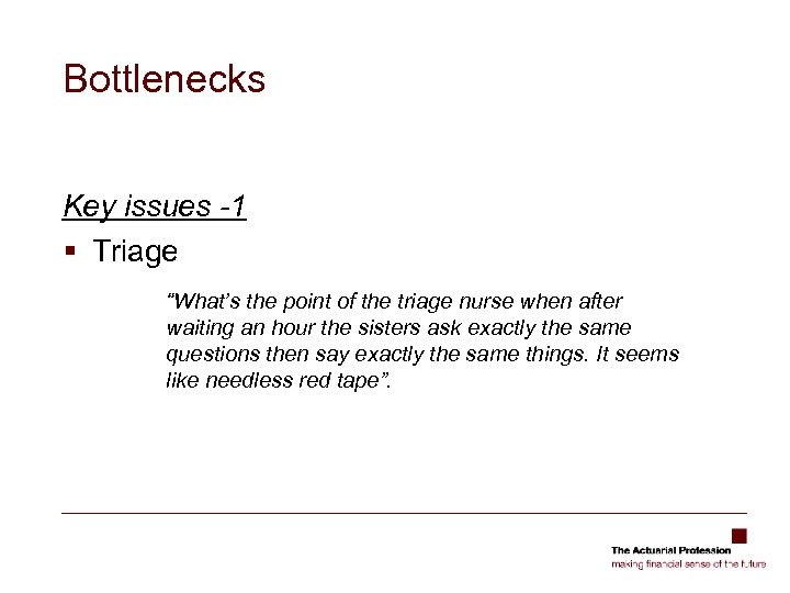 """Bottlenecks Key issues -1 § Triage """"What's the point of the triage nurse when"""