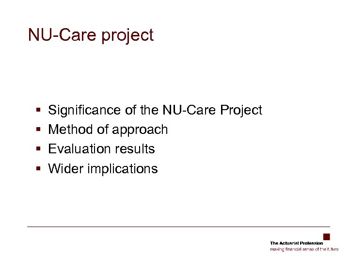 NU-Care project § § Significance of the NU-Care Project Method of approach Evaluation results
