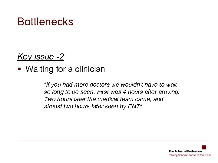 """Bottlenecks Key issue -2 § Waiting for a clinician """"If you had more doctors"""