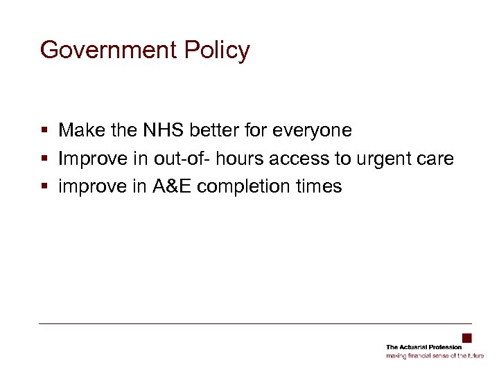Government Policy § Make the NHS better for everyone § Improve in out-of- hours