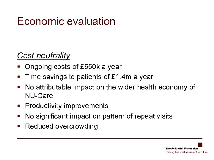 Economic evaluation Cost neutrality § Ongoing costs of £ 650 k a year §