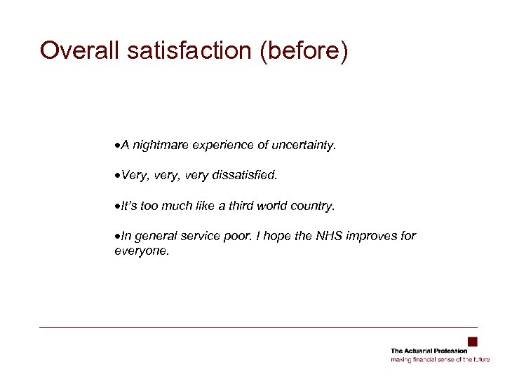 Overall satisfaction (before) ·A nightmare experience of uncertainty. ·Very, very dissatisfied. ·It's too much