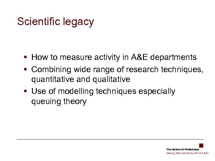 Scientific legacy § How to measure activity in A&E departments § Combining wide range