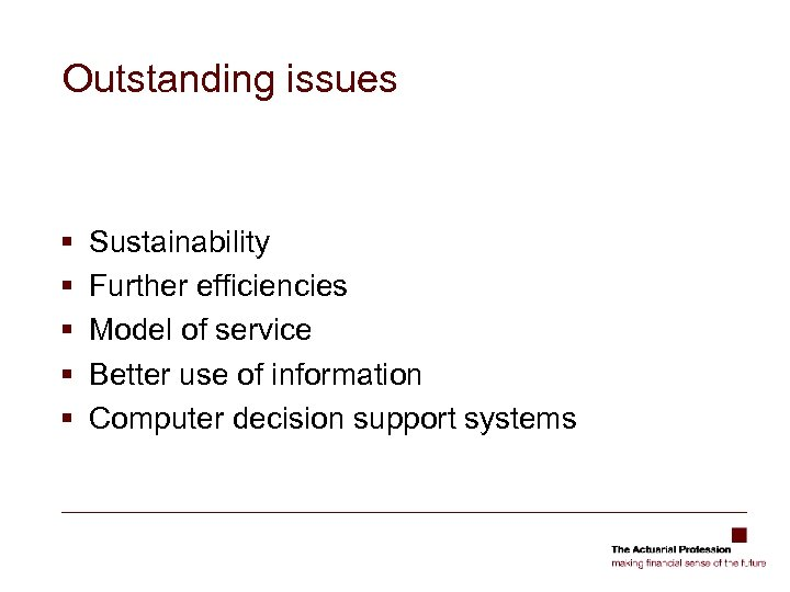 Outstanding issues § § § Sustainability Further efficiencies Model of service Better use of