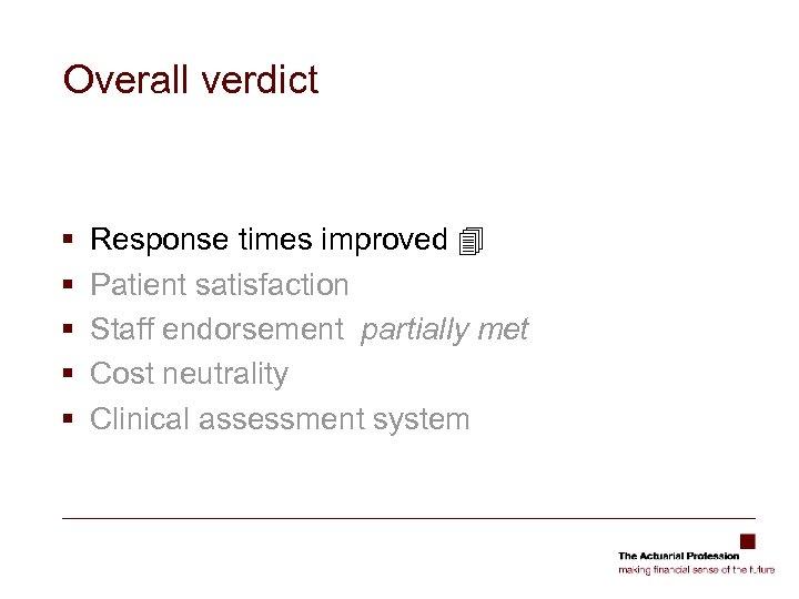 Overall verdict § § § Response times improved Patient satisfaction Staff endorsement partially met