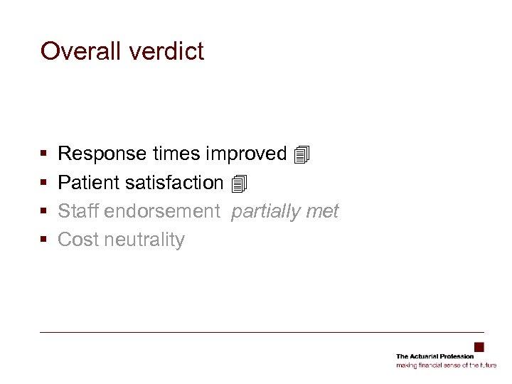 Overall verdict § § Response times improved Patient satisfaction Staff endorsement partially met Cost