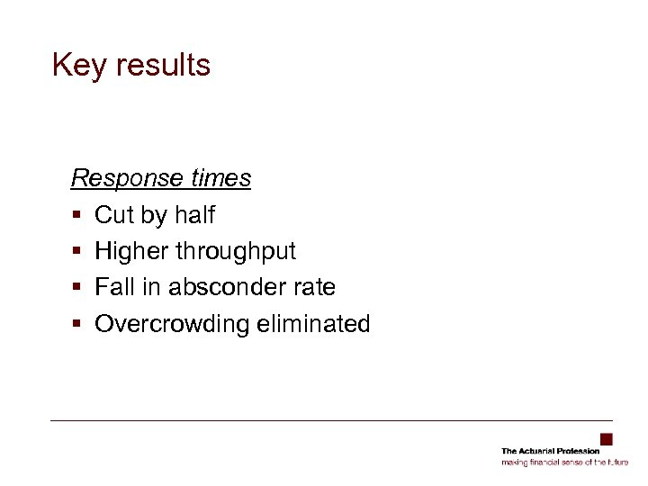 Key results Response times § Cut by half § Higher throughput § Fall in