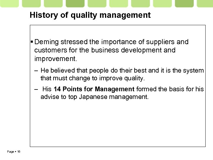History of quality management Deming stressed the importance of suppliers and customers for the