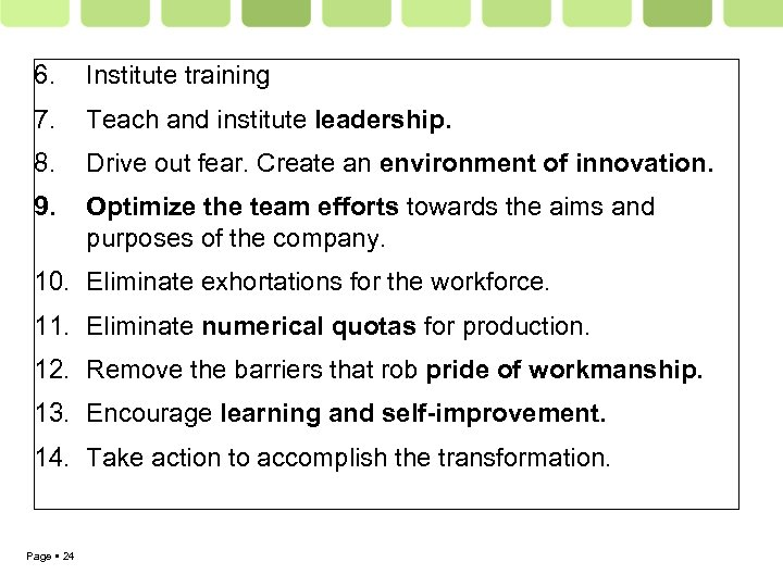 6. Institute training 7. Teach and institute leadership. 8. Drive out fear. Create an