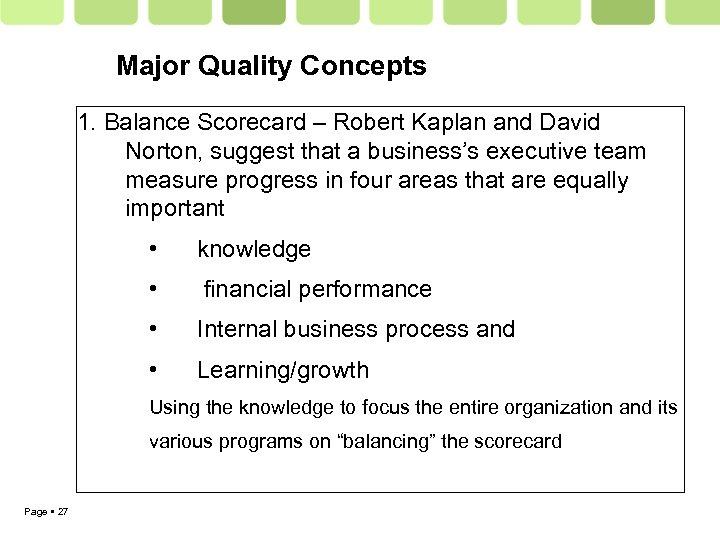 Major Quality Concepts 1. Balance Scorecard – Robert Kaplan and David Norton, suggest that